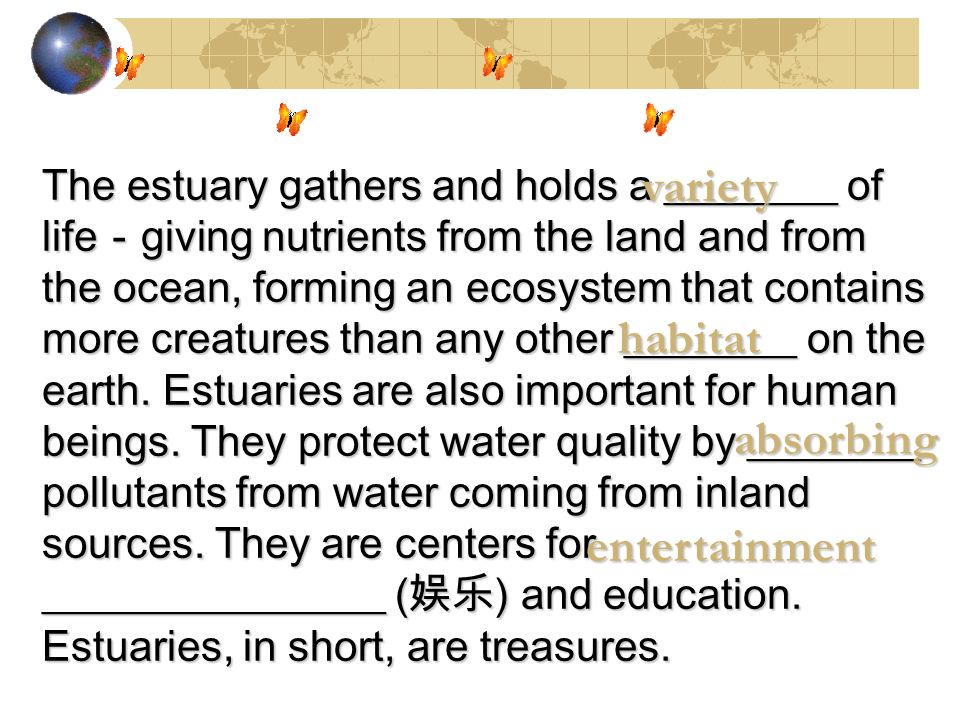 The estuary gathers and holds a ________ of life giving nutrients from the land and from the ocean, forming an ecosystem that contains more creatures