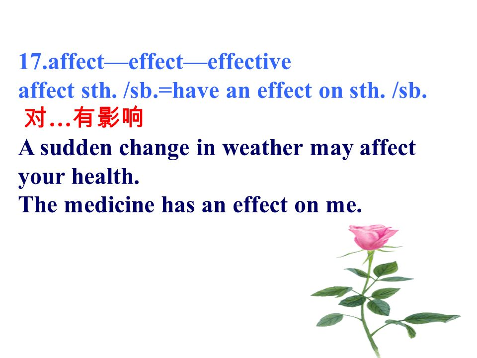 17.affecteffecteffective affect sth. /sb.=have an effect on sth.