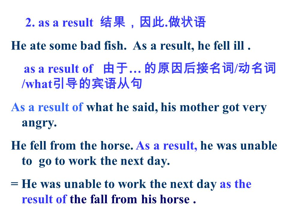 2. as a result. He ate some bad fish. As a result, he fell ill.