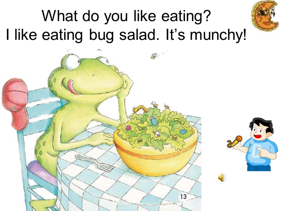 What do you like eating? I like eating bug chicken. Its nice!
