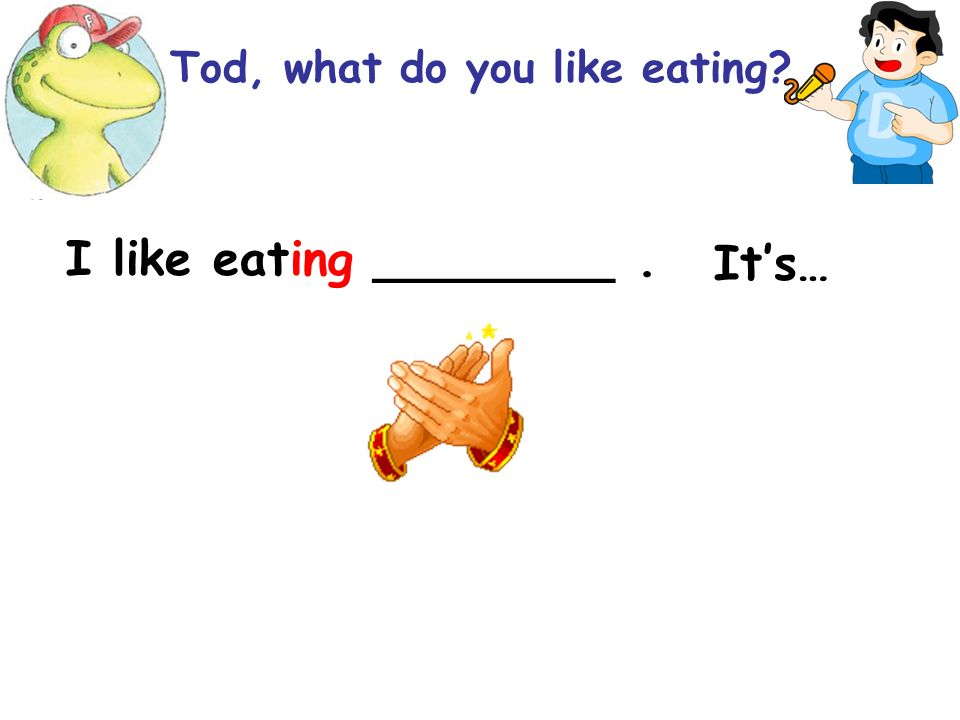 bugs cake bug cake bug soup bug pizza Tod, What do you like eating in the day?