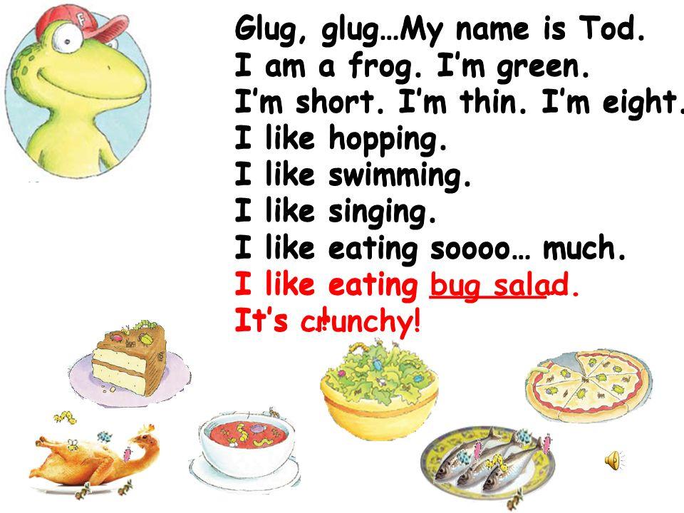 I like bug cake. I like bug soup. I like eating bug cake and bug soup. They are super and yummy! I like _____. I like eating ____and _____. They are _