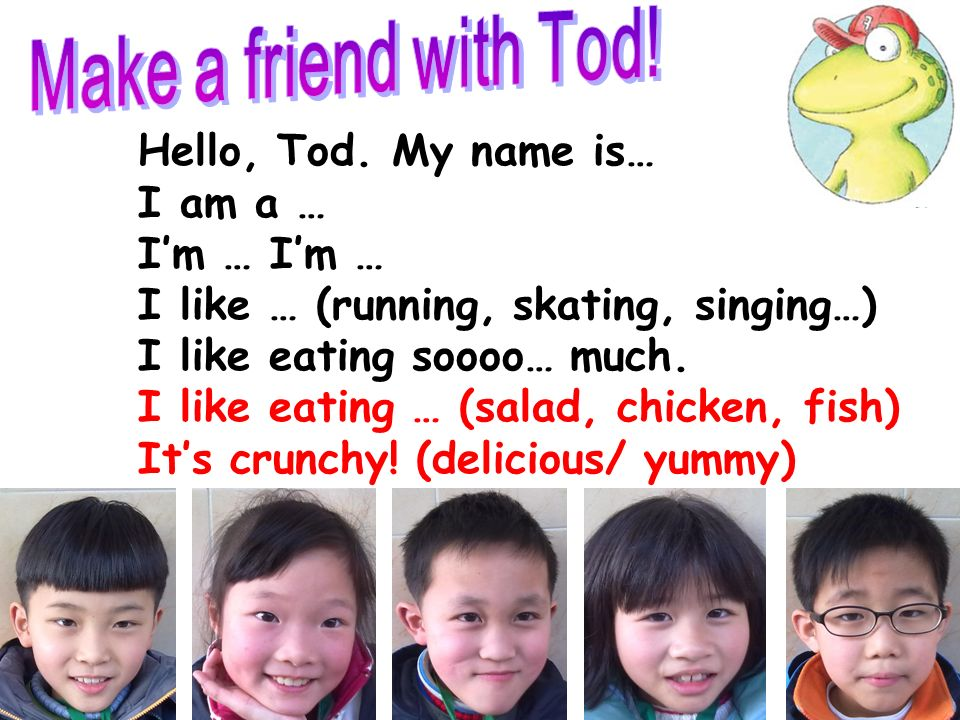 Hello, Tod. My name is Joy. I am a teacher. Im tall. Im thin. Im thirty. I like running. I like swimming. I like riding my bicycle. I like eating sooo