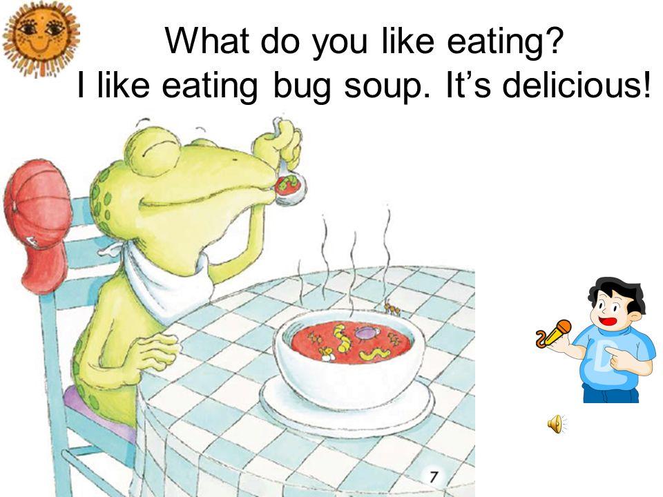 What do you like eating I like eating bug cake. Its sweet!