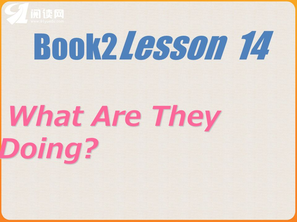 Book2 Lesson 14 What Are They Doing What Are They Doing