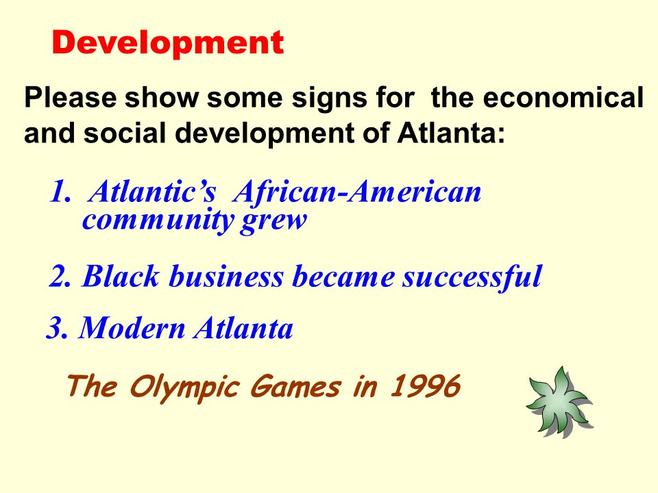 1. Atlantics African-American community grew Development The Olympic Games in 1996 Please show some signs for the economical and social development of