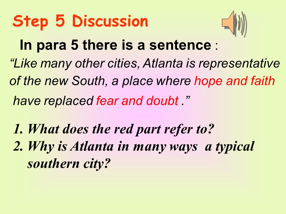 Step 5 Discussion In para 5 there is a sentence : Like many other cities, Atlanta is representative of the new South, a place where hope and faith hav