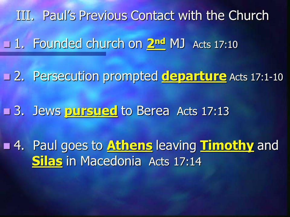 III. Pauls Previous Contact with the Church 1. Founded church on 2 nd MJ Acts 17:10 1.