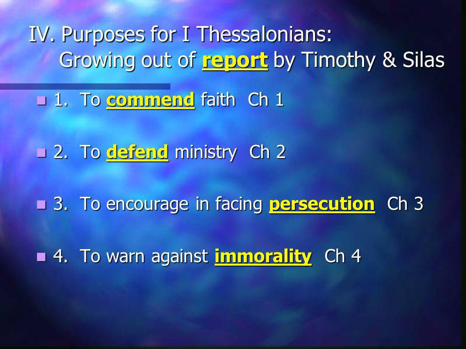 IV. Purposes for I Thessalonians: Growing out of report by Timothy & Silas IV.