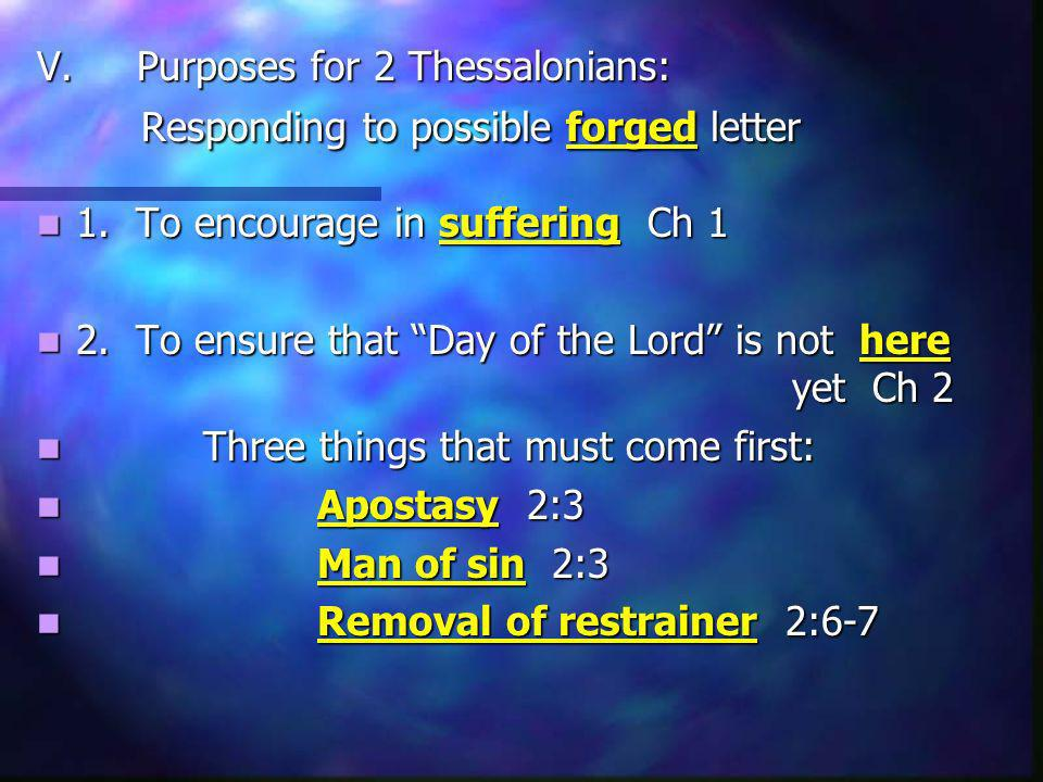 V. Purposes for 2 Thessalonians: Responding to possible forged letter 1. To encourage in suffering Ch 1 1. To encourage in suffering Ch 1 2. To ensure