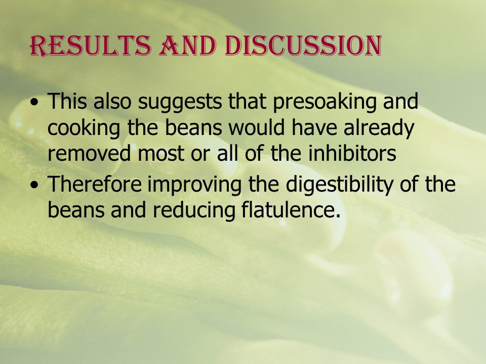 RESULTS AND DISCUSSION This also suggests that presoaking and cooking the beans would have already removed most or all of the inhibitors Therefore imp