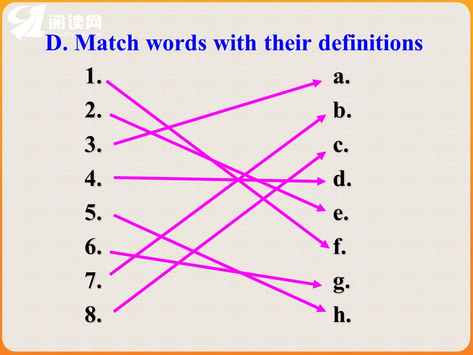 D. Match words with their definitions 1. a. 2. b. 3. c. 4. d. 5. e. 6. f. 7. g. 8. h.