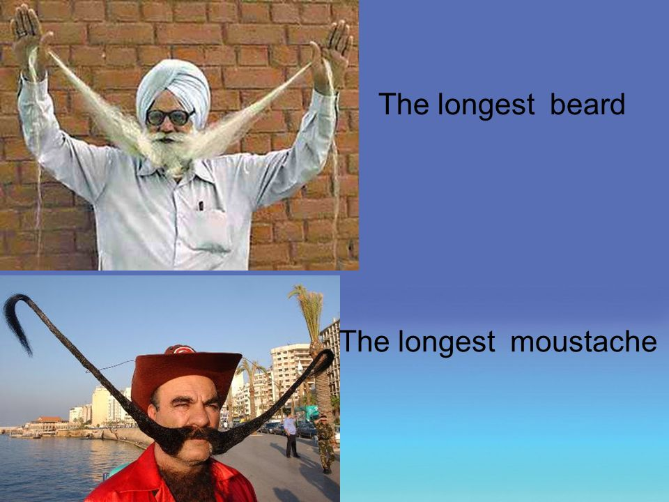 The longest beard The longest moustache