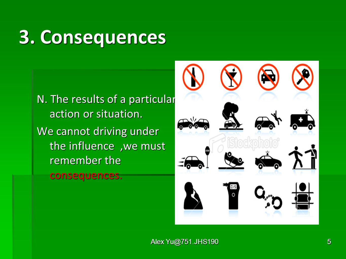 Alex 3. Consequences N. The results of a particular action or situation.