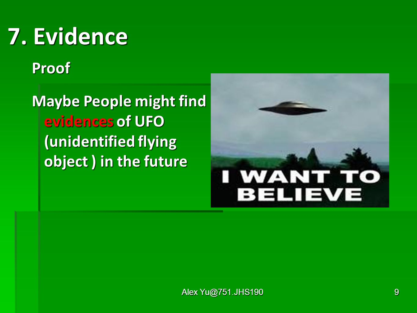 Alex Yu@751.JHS1909 7. Evidence Proof Maybe People might find evidences of UFO (unidentified flying object ) in the future