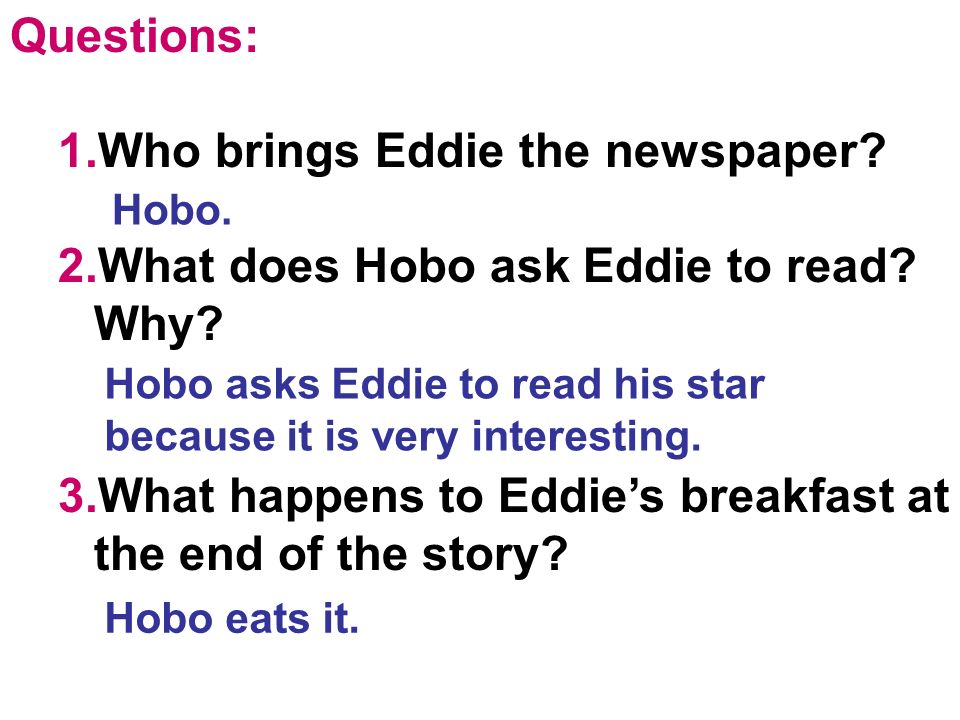 Questions: 1.Who brings Eddie the newspaper. 2.What does Hobo ask Eddie to read.