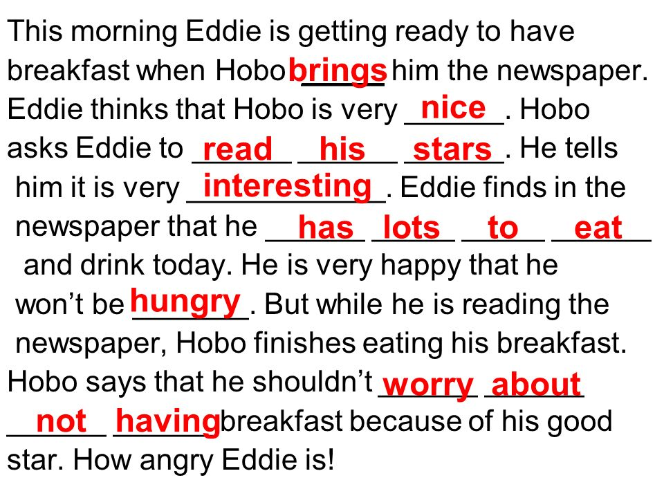 This morning Eddie is getting ready to have breakfast when Hobo _____ him the newspaper.