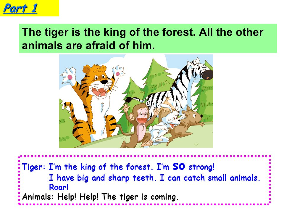 1.Who is the king of the forest? 2. Why can he be the king?