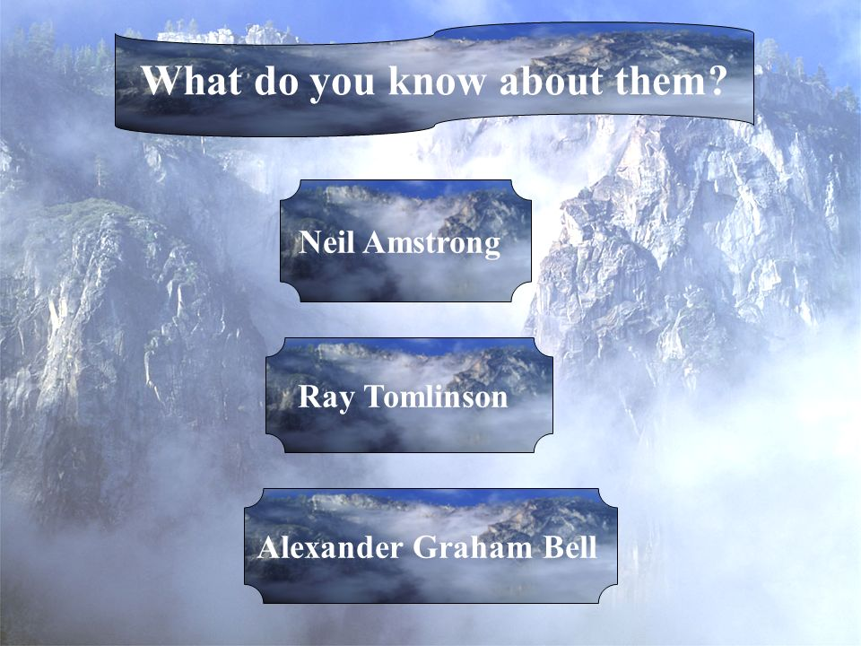 What do you know about them Neil Amstrong Alexander Graham Bell Ray Tomlinson