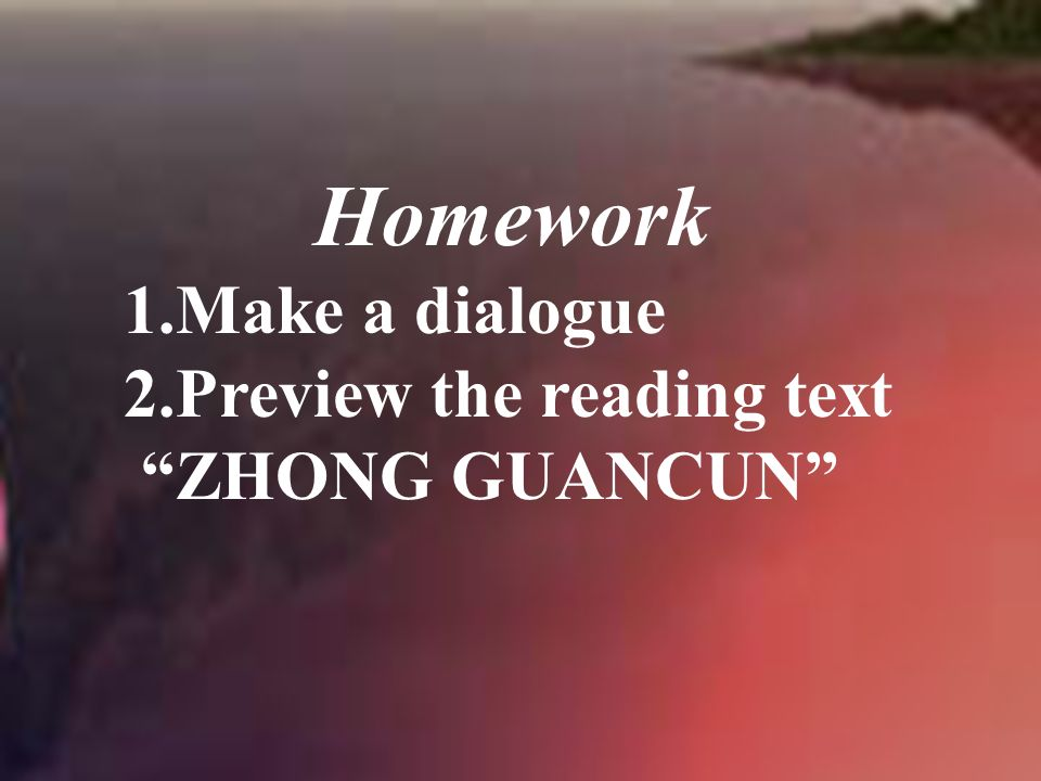 Homework 1.Make a dialogue 2.Preview the reading text ZHONG GUANCUN