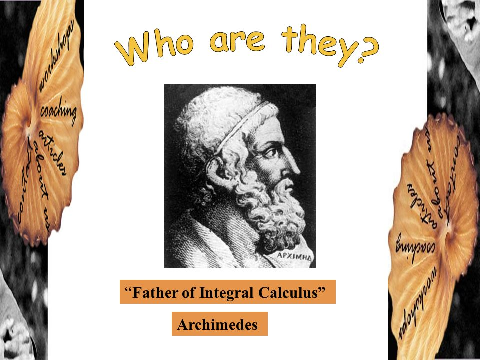 Father of Integral Calculus Archimedes