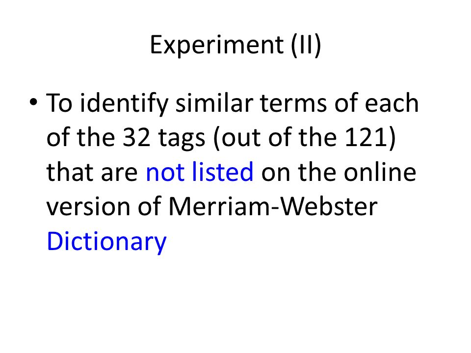 Experiment (II) To identify similar terms of each of the 32 tags (out of the 121) that are not listed on the online version of Merriam-Webster Dictionary