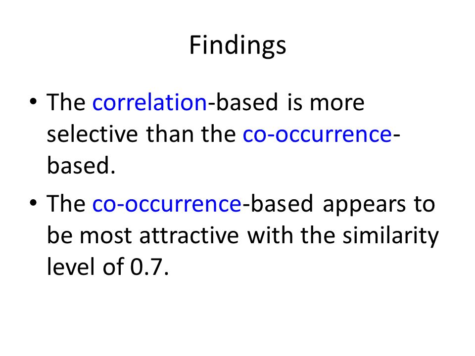 Findings The correlation-based is more selective than the co-occurrence- based. The co-occurrence-based appears to be most attractive with the similar
