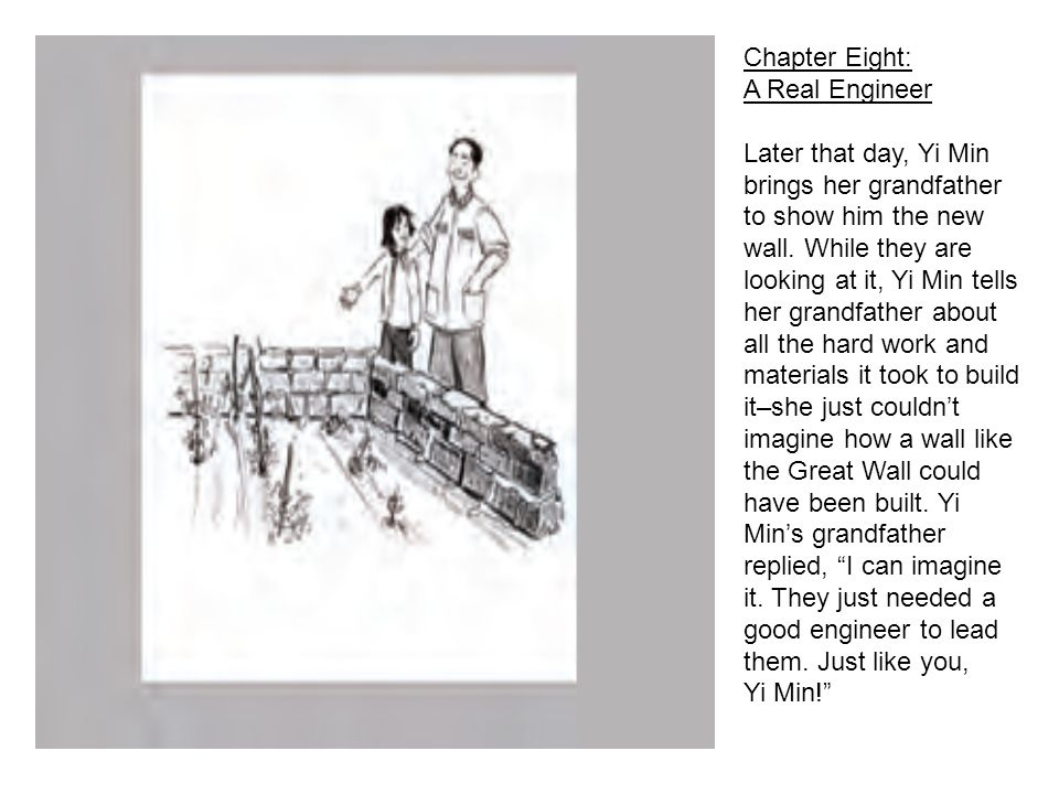 Chapter Eight: A Real Engineer Later that day, Yi Min brings her grandfather to show him the new wall.