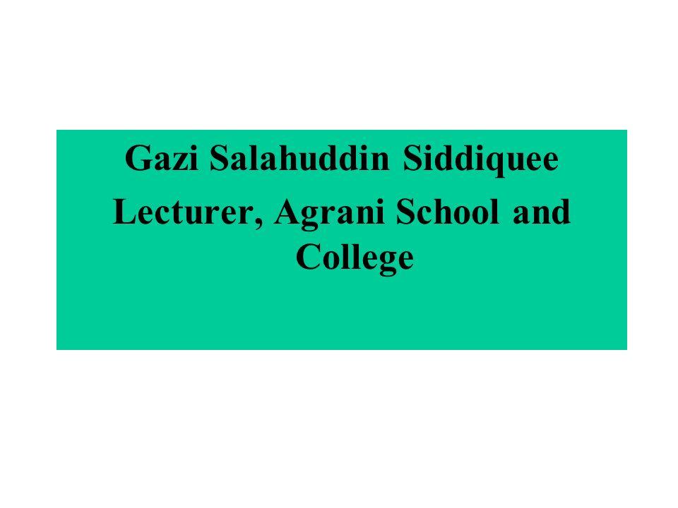 Gazi Salahuddin Siddiquee Lecturer, Agrani School and College