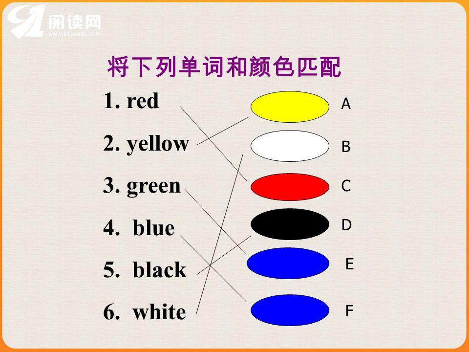 1.red 2.yellow 3.green 4. blue 5. black 6. white A B C D E F