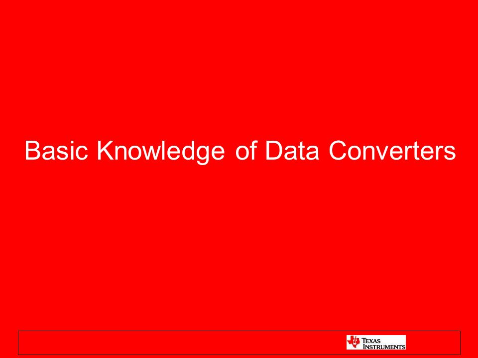 Agenda Data Converter Overview ADC/DAC Basics –Sampling Theory –ADC Architectures SAR Delta-Sigma Pipeline Flash –DAC Architectures R-2R String Data Converter Specifications / Test (how to get them from DATASHEET) –DC Spec.