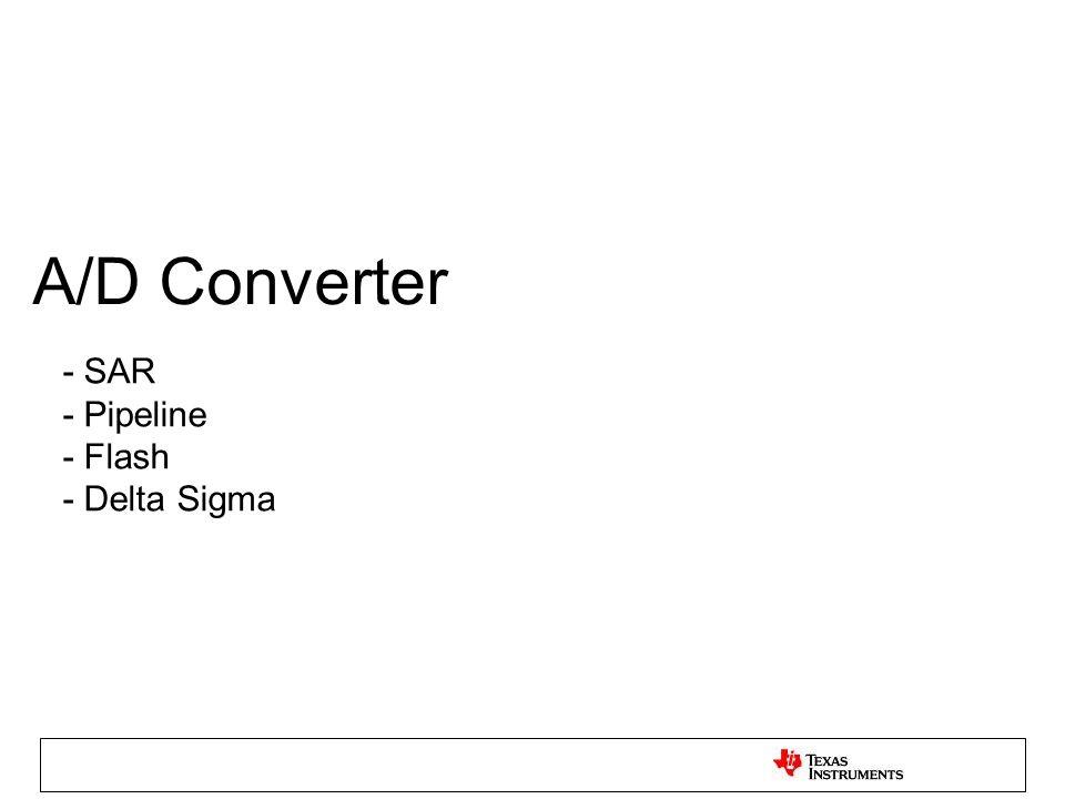 - SAR - Pipeline - Flash - Delta Sigma A/D Converter