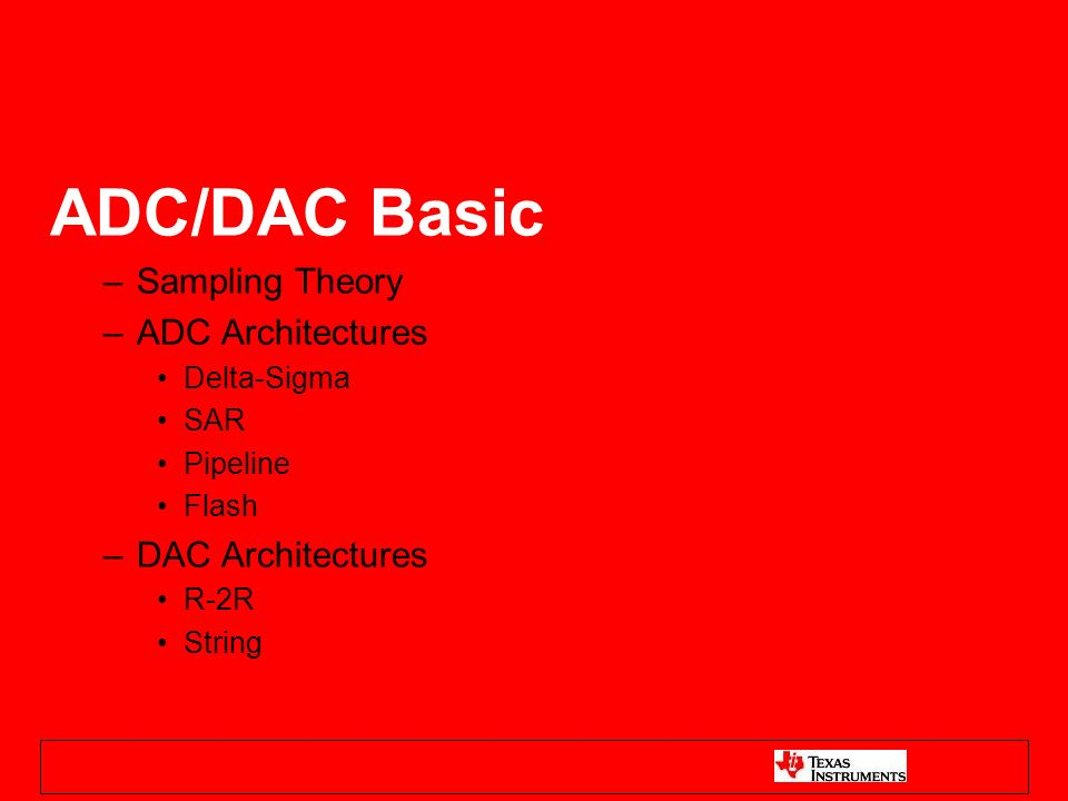 ADC Architectures: Speed, Resolution, and Latency Analogy Delta Sigma –16 to 24 bits of resolution –Typically Slow 10SPS to 105kSPS –Long Latency –If I was a camera I would have my aperture open longer SAR –8 to 18 bits of resolution –~50kSPS to 4MSPS –No latency –If I was a camera I would be have fast shutter speed Pipeline –8 to 14 bits of resolution –Up to over 300 MSPS –Some clock cycle latency –I want to be a video camera when I grow up Flash –8 to 10 bits of resolution –Up to over 1 GSPS –no latency –I just want to be FLASH