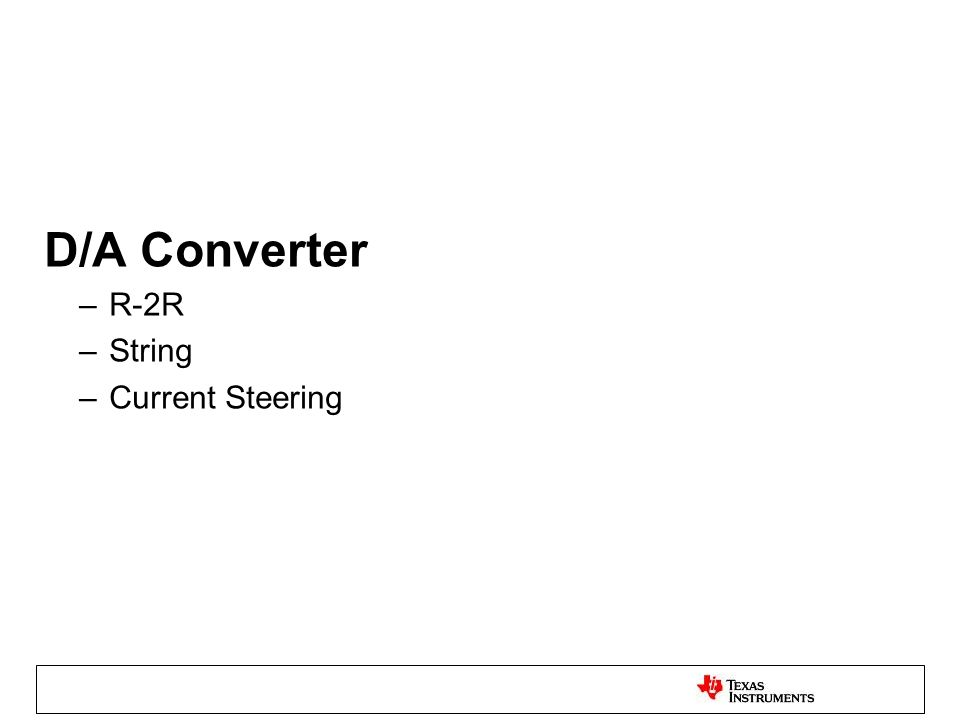 D/A Converter –R-2R –String –Current Steering