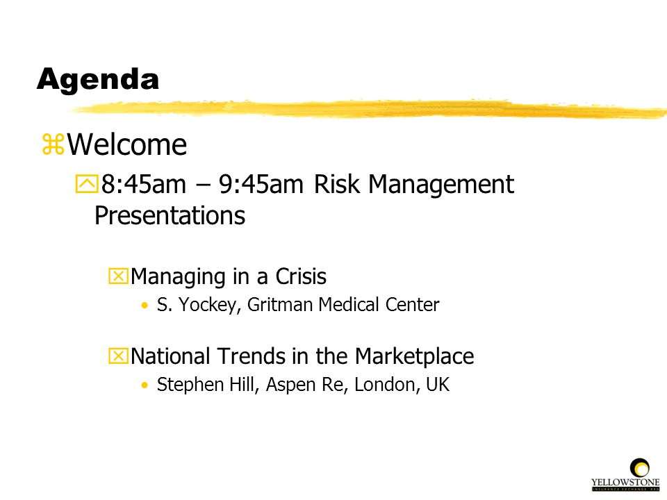 Agenda zWelcome y8:45am – 9:45am Risk Management Presentations xManaging in a Crisis S. Yockey, Gritman Medical Center xNational Trends in the Marketp
