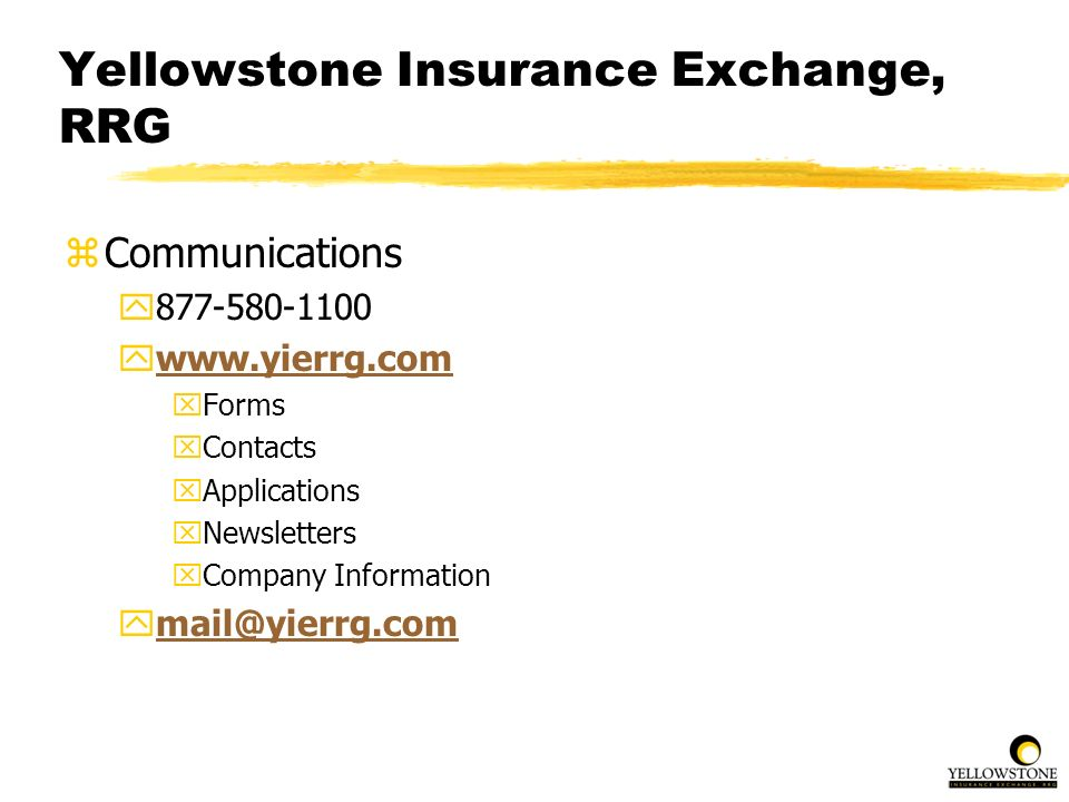 Yellowstone Insurance Exchange, RRG zCommunications y877-580-1100 ywww.yierrg.comwww.yierrg.com xForms xContacts xApplications xNewsletters xCompany I