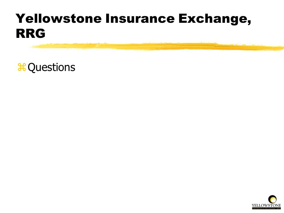 Yellowstone Insurance Exchange, RRG zQuestions