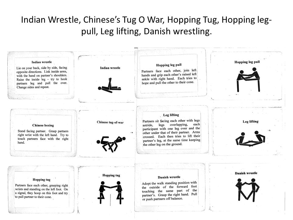 Indian Wrestle, Chineses Tug O War, Hopping Tug, Hopping leg- pull, Leg lifting, Danish wrestling.