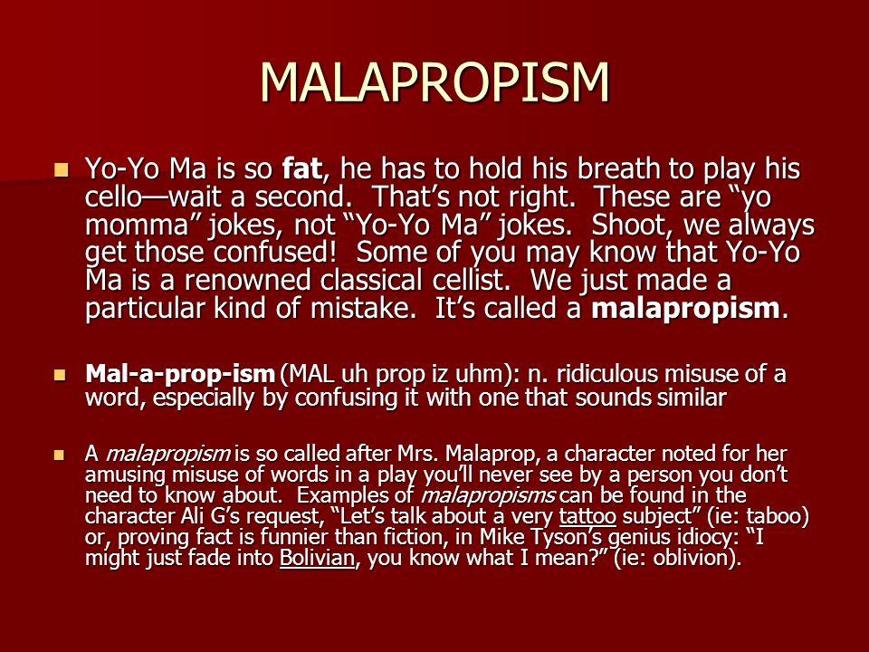 MALAPROPISM Yo-Yo Ma is so fat, he has to hold his breath to play his cellowait a second. Thats not right. These are yo momma jokes, not Yo-Yo Ma joke