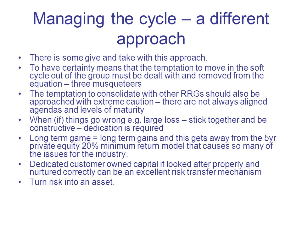 Managing the cycle – a different approach There is some give and take with this approach.