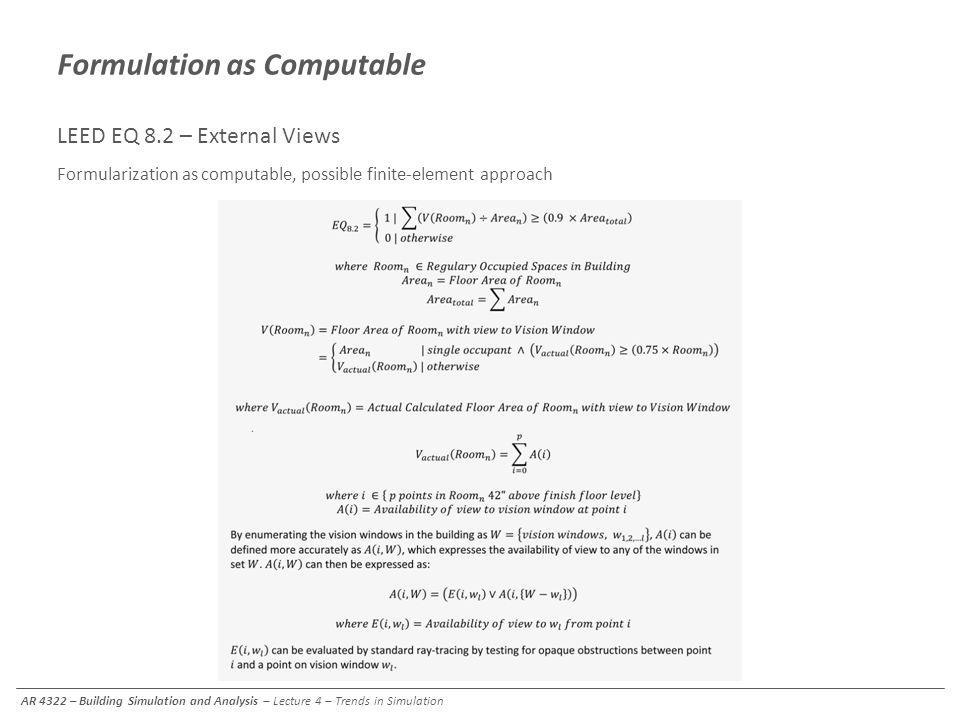 Formulation as Computable LEED EQ 8.2 – External Views Formularization as computable, possible finite-element approach AR 4322 – Building Simulation a