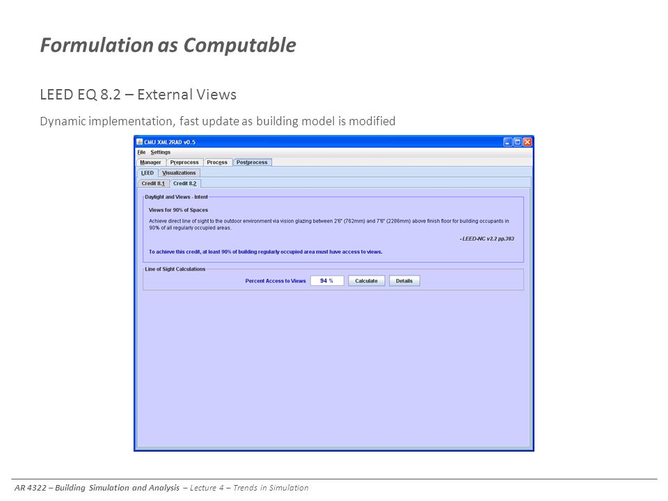 Formulation as Computable LEED EQ 8.2 – External Views Dynamic implementation, fast update as building model is modified Dynamic calculation of LEED E