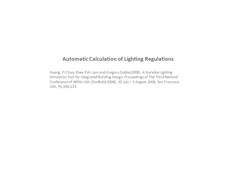 Automatic Calculation of Lighting Regulations Huang, Yi Chun; Khee Poh Lam and Gregory Dobbs(2008). A Scalable Lighting Simulation Tool for Integrated