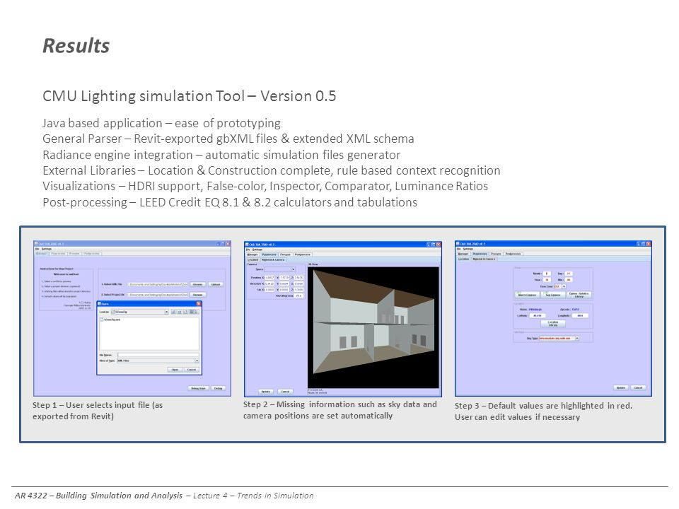 Step 1 – User selects input file (as exported from Revit) Step 2 – Missing information such as sky data and camera positions are set automatically Ste
