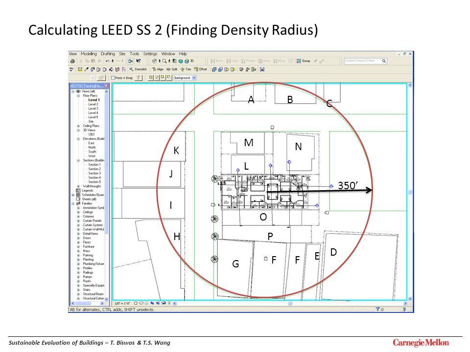 350 AB C D E FF G H I J K L M N O P Sustainable Evaluation of Buildings – T. Biswas & T.S. Wang Calculating LEED SS 2 (Finding Density Radius)