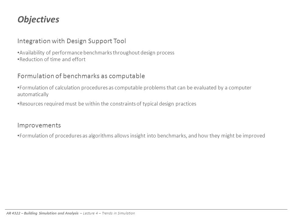 Objectives Integration with Design Support Tool Availability of performance benchmarks throughout design process Reduction of time and effort Formulat