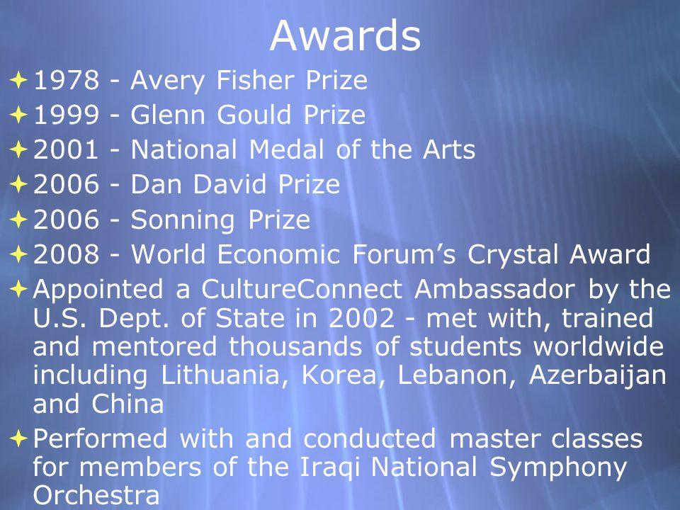 Awards 1978 - Avery Fisher Prize 1999 - Glenn Gould Prize 2001 - National Medal of the Arts 2006 - Dan David Prize 2006 - Sonning Prize 2008 - World E