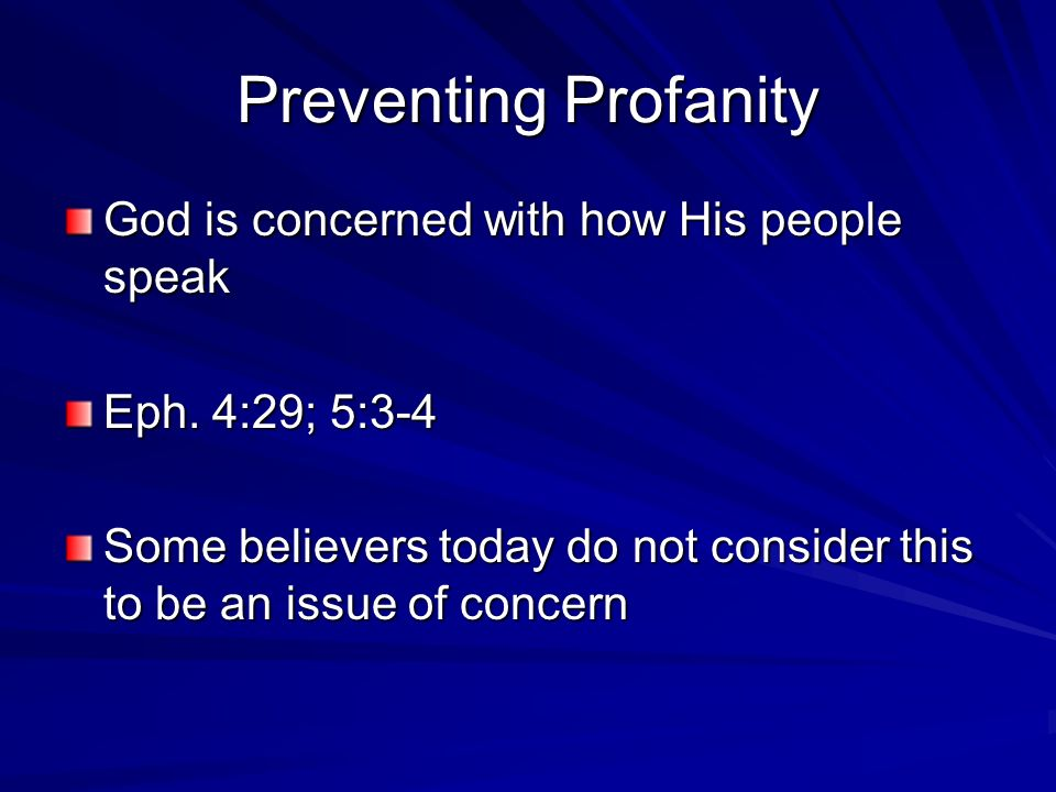Preventing Profanity 3.Guidelines for Right Speech –Prayer and the Word of God – Be filled with the Holy Spirit will solve many problems –Right Company – 1 Cor.