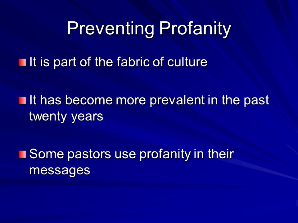Preventing Profanity 1.A distinguishing mark of Gods people –Where we find something mentioned in the Bible is important –Issue of profanity addressed in the household rules (Col.