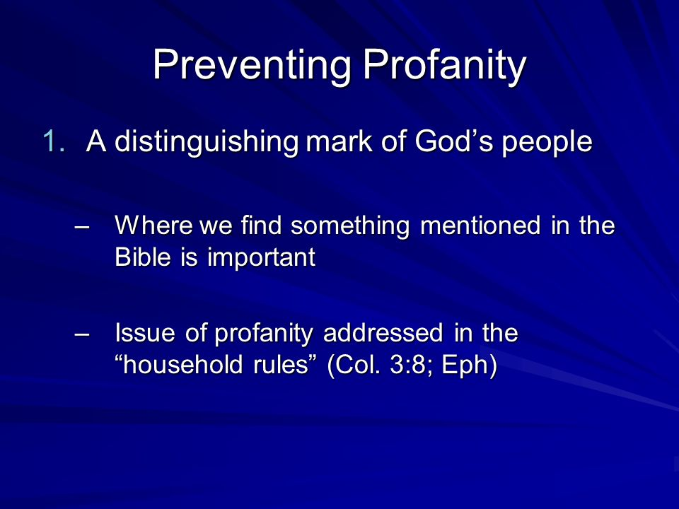 Preventing Profanity 1.A distinguishing mark of Gods people –Where we find something mentioned in the Bible is important –Issue of profanity addressed